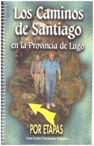 LOS CAMINOS DE SANTIAGO EN LA PROVINCIA DE LUGO POR ETAPAS. EL CAMINO DE SANTIAGO EN LA PROVINCIA DE LUGO