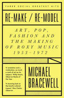 RE-MAKE / RE-MODEL .THE ART SCHOOL ROOTS OF ROXY MUSIC