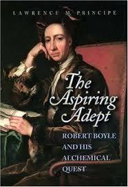THE ASPIRING ADEPT. ROBERT BOYLE AN HIS ALCHEMICAL QUEST