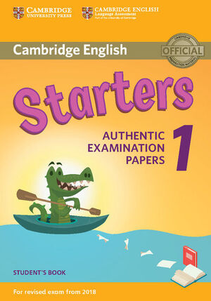STARTERS 1 REVISED EXAM 2018. SB AUTHENTIC EXAMINATION PAPERS
