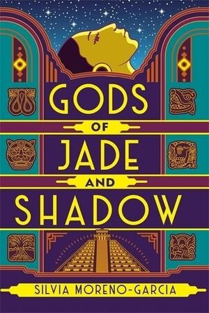 GODS OF JADE AND SHADOW : A WILDLY IMAGINATIVE HISTORICAL FANTASY