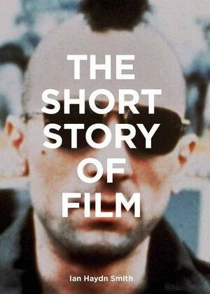 SHORT STORY OF FILM, THE - A POCKET GUIDE TO KEY GENRES, FILMS, TECHNIQUES AND M