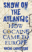 SNOW ON THE ATLANTIC HOW COCAINE CAME TO EUROPE