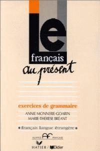 LE FRANCAIS AU PRESENT EXERCICES DE GRAMMAIRE  - HATIER/DIDIER