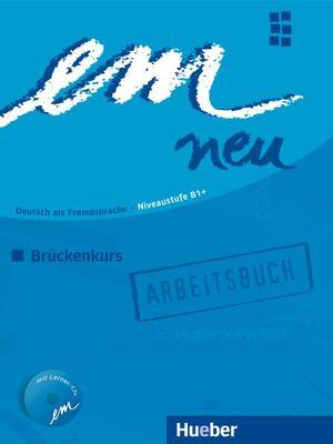 EM NEU 2008 BRÜCKENKKURS ARBEITSBUCH NIVEAUSTUFE B1+