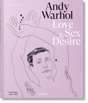 ANDY WARHOL. LOVE, SEX, AND DESIRE. DRAWINGS 1950 - 1962