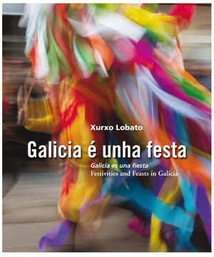 GALICIA E UNHA FESTA /GALICIA ES UN FIESTA /FESTIVITIES AND FEASTS IN GALICIA