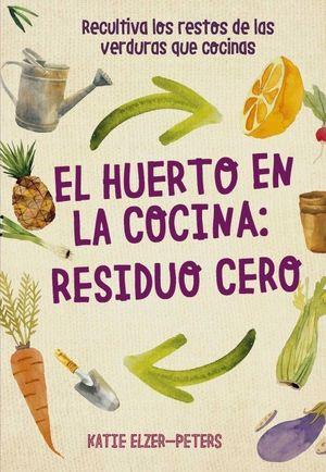 HUERTO EN LA COCINA, EL: RESIDUO CERO