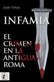 INFAMIA, EL CRIMEN EN LA ANTIGUA ROMA