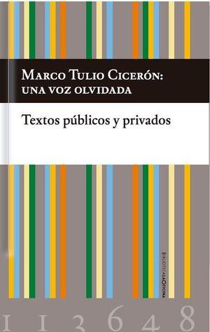 MARCO TULIO CICERÓN: UNA VOZ OLVIDADA. TEXTOS PÚBLICOS Y PRIVADOS