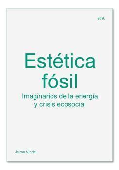 ESTÉTICA FÓSIL IMAGINARIOS DE LA ENERGÍA Y CRISIS ECOSOCIAL