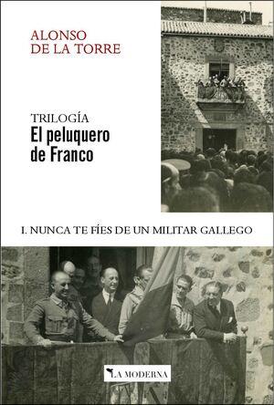 NUNCA TE FIES DE UN MILITAR GALLEGO I. TRILOGIA EL PELUQUERO DE FRANCO