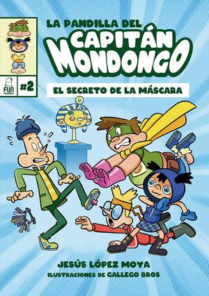 EL SECRETO DE LA MÁSCARA (LA PANDILLA DEL CAPITÁN MONDONGO, 2)