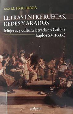 LETRAS ENTRE RUECAS, REDES Y ARADOS. MUJERES Y CULTURA LETRADA EN GALICIA (XVII-XIX)