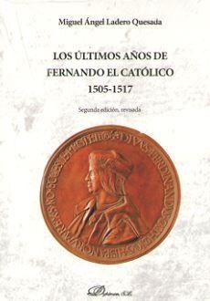 LOS ULTIMOS AÑOS DE FERNANDO EL CATOLICO (1505-1517) 2ª EDICION REVISADA