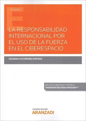LA RESPONSABILIDAD INTERNACIONAL POR EL USO DE LA FUERZA EN EL CIBERESPACIO (PAP
