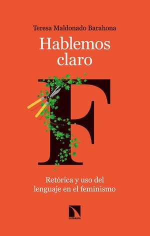 HABLEMOS CLARO.RETORICA Y USO DEL LENGUAJE EN EL FEMINISMO