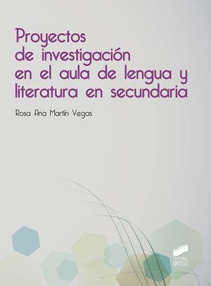PROYECTOS DE INVESTIGACIÓN EN EL AULA DE LENGUA Y LITERATURA EN SECUNDARIA