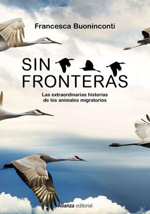 SIN FRONTERAS. LA EXTRAORDINARIA HISTORIA DE LOS ANIMALES MIGRATORIOS