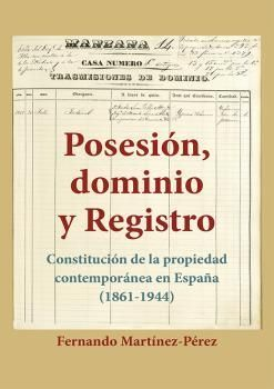 POSESIÓN, DOMINIO Y REGISTRO. CONSTITUCIÓN DE LA PROPIEDAD CONTEMPORÁNEA EN ESPA
