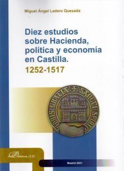 DIEZ ESTUDIOS SOBRE HACIENDA, POLÍTICA Y ECONOMÍA EN CASTILLA 1252-1517