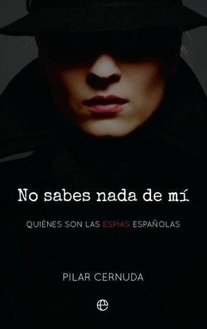 NO SABES NADA DE MI. QUIÉNES SON LAS ESPÍAS ESPAÑOLAS