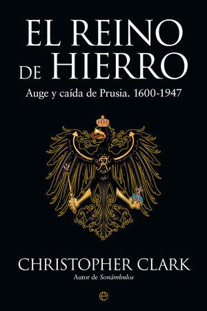 EL REINO DE HIERRO. AUGE Y CAIDA DE PRUSIA. 1600-1947
