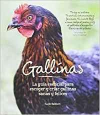 GALLINAS. GUIA ESENCIAL PARA ESCOGER Y CRIAR GALLINAS SANAS Y FELICES