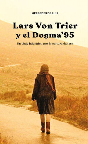 LARS VON TRIER Y EL DOGMA 95.UN VIAJE INICIATICO POR LA CULTURA DANESA