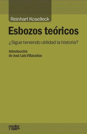 ESBOZOS TEORICOS ¿SIGUE TENIENDO UTILIDAD LA HISTORIA?