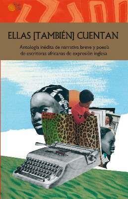 ELLAS TAMBIEN CUENTAN ANTOLOGIA INEDITA NARRATIVA Y POESIA AFRICANAS