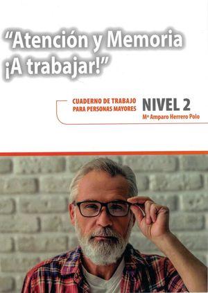 ATENCION Y MEMORIA. A TRABAJAR. NIVEL 2.CUADERNO DE TRABAJO PARA PERSONAS MAYORES