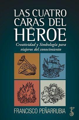 CUATRO CARAS DEL HEROE, LAS : CREATIVIDAD Y SIMBOLOGIA PARA VIAJEROS DEL CONOCIMIENTO