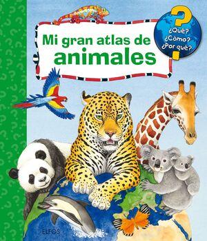 MI GRAN ATLAS DE ANIMALES ¿QUE? ¿COMO? ¿POR QUE?.  (EDIT. ELFOS)
