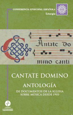 CANTATE DOMINO. ANTOLOGÍA DE DOCUMENTOS DE LA IGLESIA SOBRE MUSICA DESDE 1903