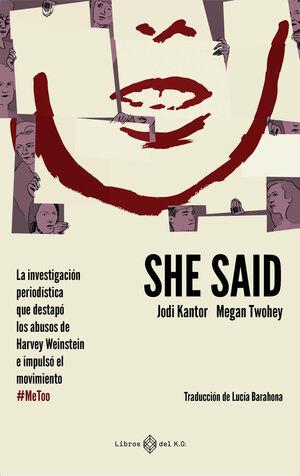 SHE SAID : LA INVESTIGACION PERIODISTICA QUE DESVELO LOS ABUSOS DE HARVEY WEINSTEIN