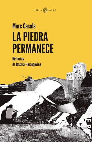 LA PIEDRA PERMANECE. HISTORIAS DE BOSNIA-HERZEGOVINA
