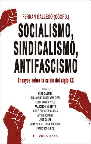 SOCIALISMO, SINDICALISMO, ANTIFASCISMO. ENSAYOS SOBRE LA CRISIS DEL SIGLO XX