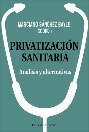 PRIVATIZACION SANITARIA ANALISIS Y ALTERNATIVAS