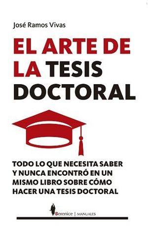 ARTE DE LA TESIS DOCTORAL, EL. TODO LO QUE NECESITAS SABER