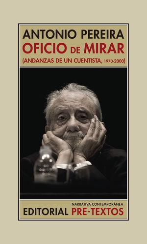 OFICIO DE MIRAR. (ANDANZAS DE UN CUENTISTA,1970-2000)
