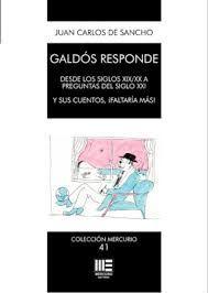 GALDOS RESPONDE. DESDE LOS SIGLOS XIX;XX A PREGUNTAS DEL SIGLO XXI Y SUS CUENTOS