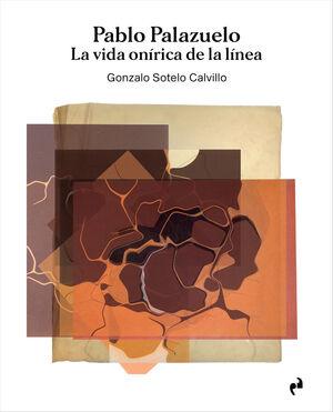 PABLO PALAZUELO. LA VIDA ONIRICA DE LA LINEA (3 VOLS.)