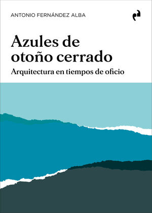 AZULES DE OTOÑO CERRADO.ARQUITECTURA EN TIEMPOS DE OFICIO