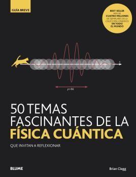 50 TEMAS FASCINANTES FISICA CUANTICA. GUIA BREVE