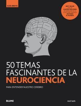 50 TEMAS FASCINANTES NEUROCIENCIA. GUIA BREVE