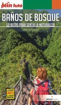 BAÑOS DE BOSQUE. 50 RUTAS PARA SENTIR LA NATURALEZA