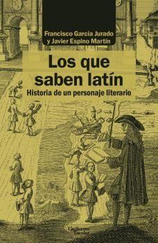 LOS QUE SABEN LATÍN.HISTORIA DE UN PERSONAJE LITERARIO