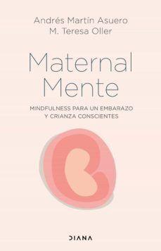 MATERNALMENTE. MINDFULNESS PARA UN EMBARAZO Y CRIANZA CONSCIENTES