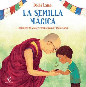 LA SEMILLA MAGICA. LECCIONES DE VIDA Y ENSEÑANZAS DEL DALAI LAMA
